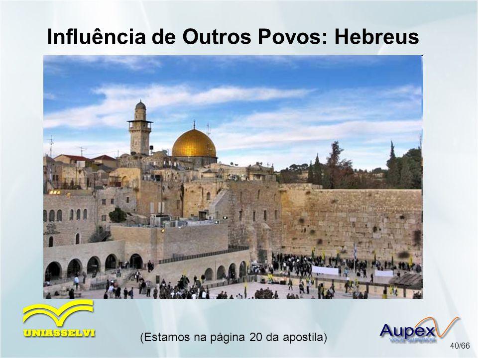 (Estamos na página 20 da apostila) 40/66 Influência de Outros Povos: Hebreus