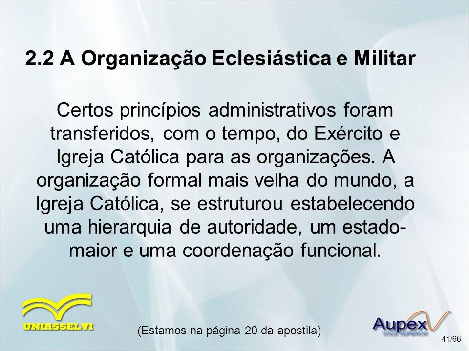 2.2 A Organização Eclesiástica e Militar Certos princípios administrativos foram transferidos, com o tempo, do Exército e Igreja Católica para as orga
