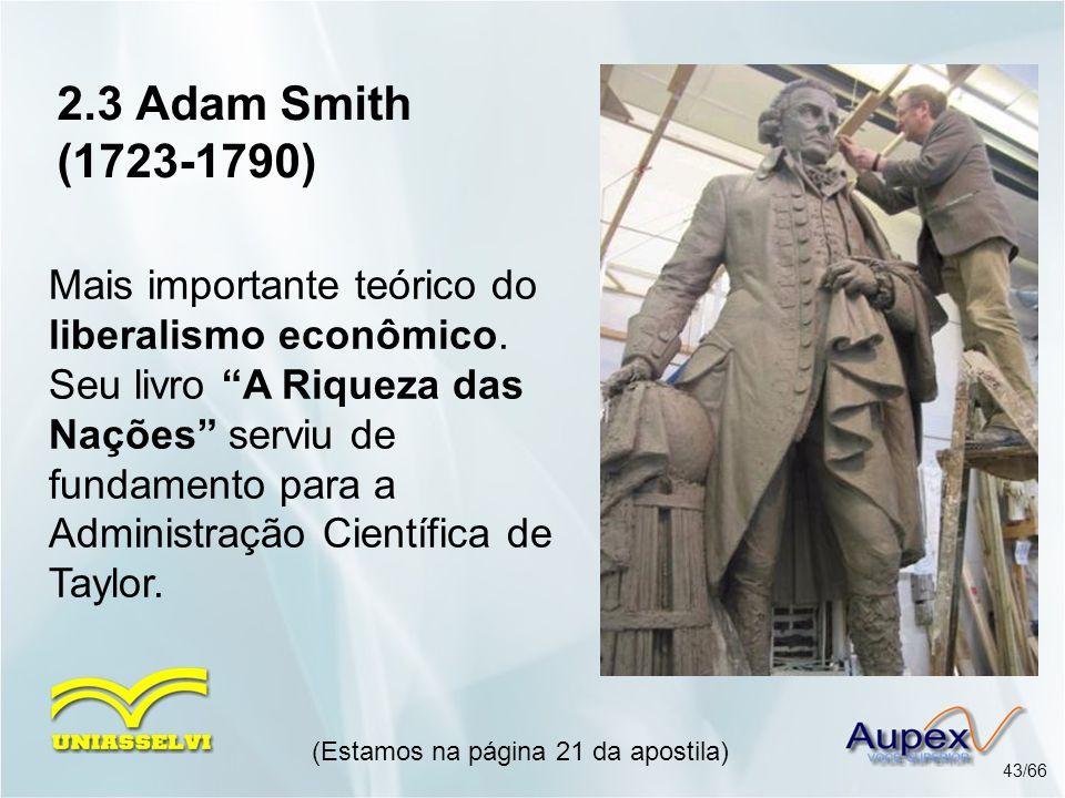 2.3 Adam Smith (1723-1790) Mais importante teórico do liberalismo econômico. Seu livro A Riqueza das Nações serviu de fundamento para a Administração