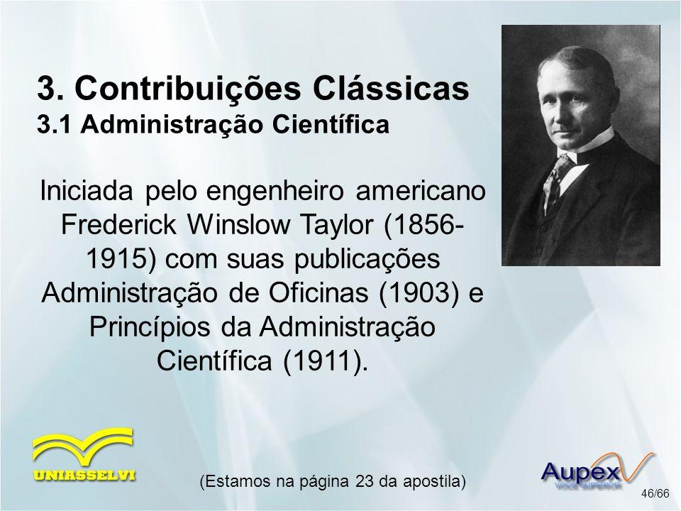3. Contribuições Clássicas 3.1 Administração Científica Iniciada pelo engenheiro americano Frederick Winslow Taylor (1856- 1915) com suas publicações