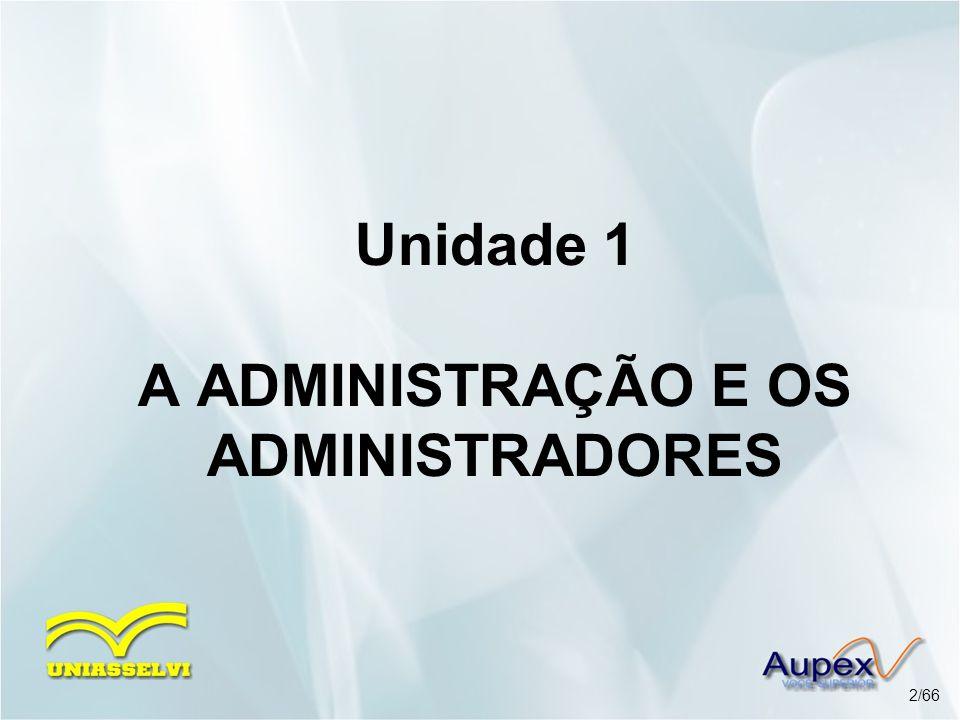 Unidade 1 A ADMINISTRAÇÃO E OS ADMINISTRADORES 2/66