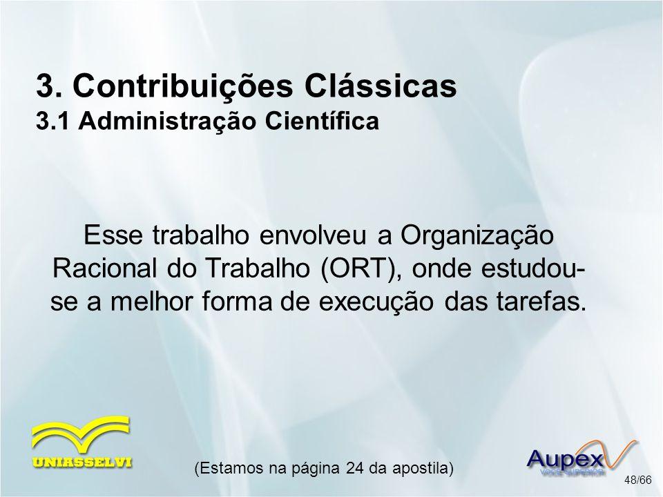 3. Contribuições Clássicas 3.1 Administração Científica Esse trabalho envolveu a Organização Racional do Trabalho (ORT), onde estudou- se a melhor for