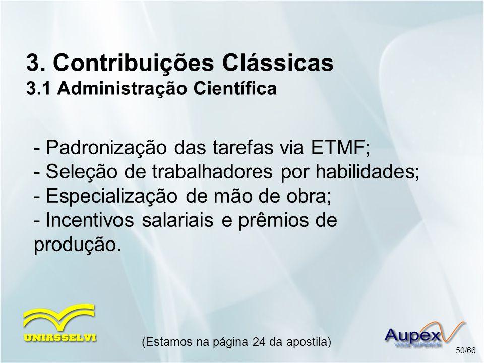 3. Contribuições Clássicas 3.1 Administração Científica - Padronização das tarefas via ETMF; - Seleção de trabalhadores por habilidades; - Especializa