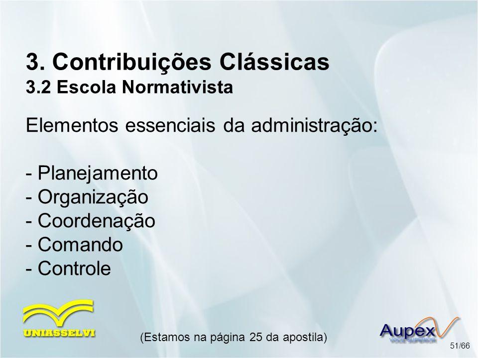 3. Contribuições Clássicas 3.2 Escola Normativista Elementos essenciais da administração: - Planejamento - Organização - Coordenação - Comando - Contr