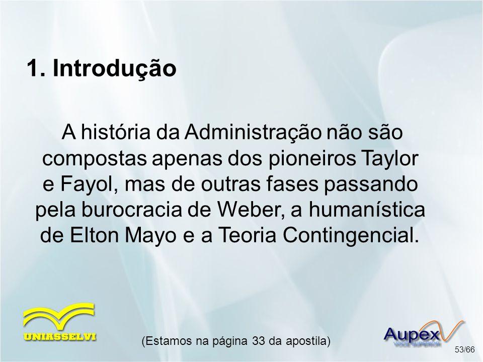 1. Introdução A história da Administração não são compostas apenas dos pioneiros Taylor e Fayol, mas de outras fases passando pela burocracia de Weber