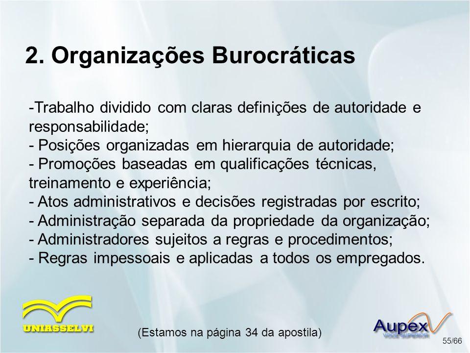 2. Organizações Burocráticas -Trabalho dividido com claras definições de autoridade e responsabilidade; - Posições organizadas em hierarquia de autori