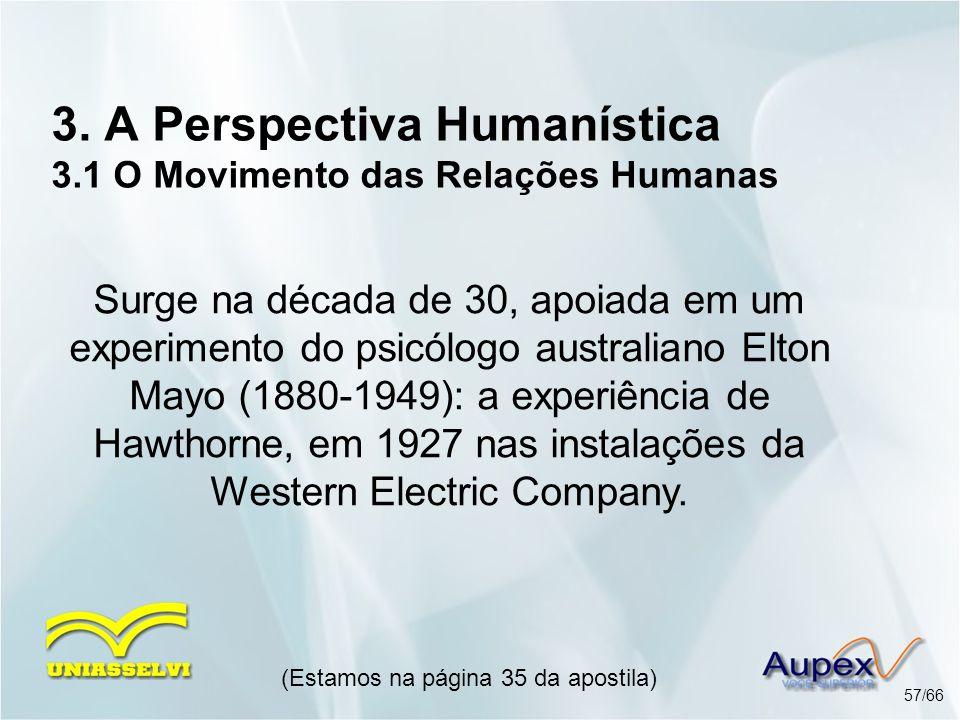 3. A Perspectiva Humanística 3.1 O Movimento das Relações Humanas Surge na década de 30, apoiada em um experimento do psicólogo australiano Elton Mayo