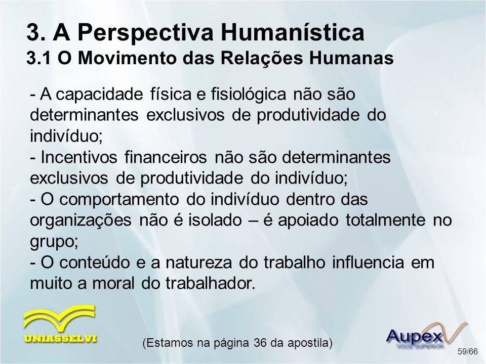 3. A Perspectiva Humanística 3.1 O Movimento das Relações Humanas (Estamos na página 36 da apostila) 59/66 - A capacidade física e fisiológica não são