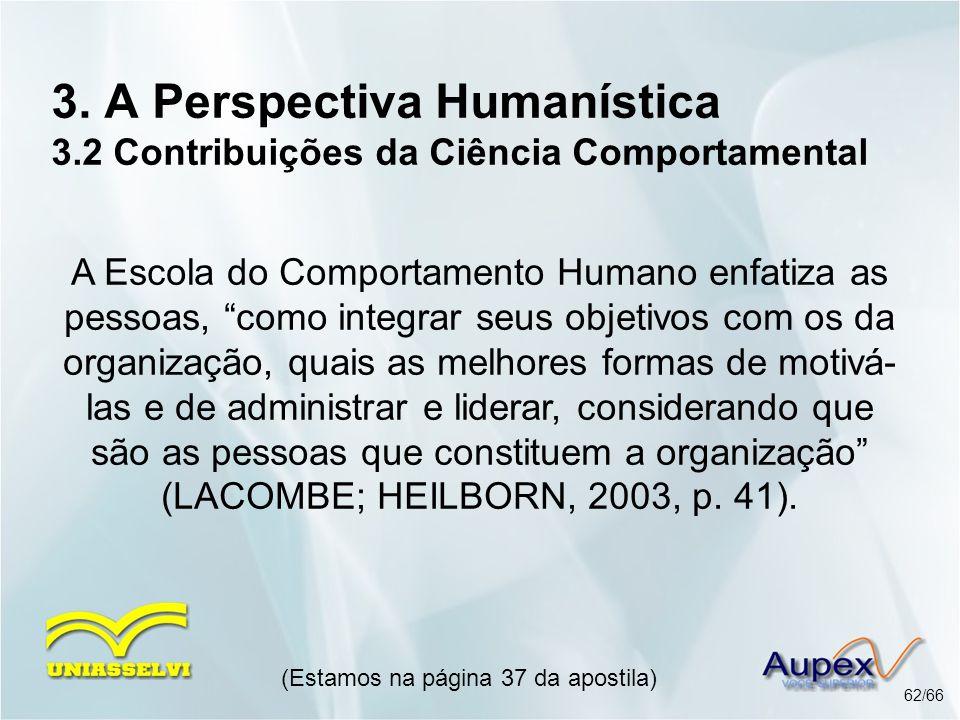3. A Perspectiva Humanística 3.2 Contribuições da Ciência Comportamental (Estamos na página 37 da apostila) 62/66 A Escola do Comportamento Humano enf