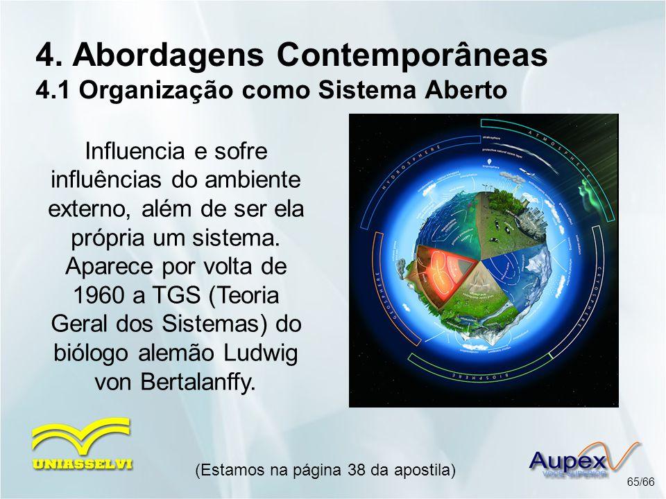 4. Abordagens Contemporâneas 4.1 Organização como Sistema Aberto (Estamos na página 38 da apostila) 65/66 Influencia e sofre influências do ambiente e