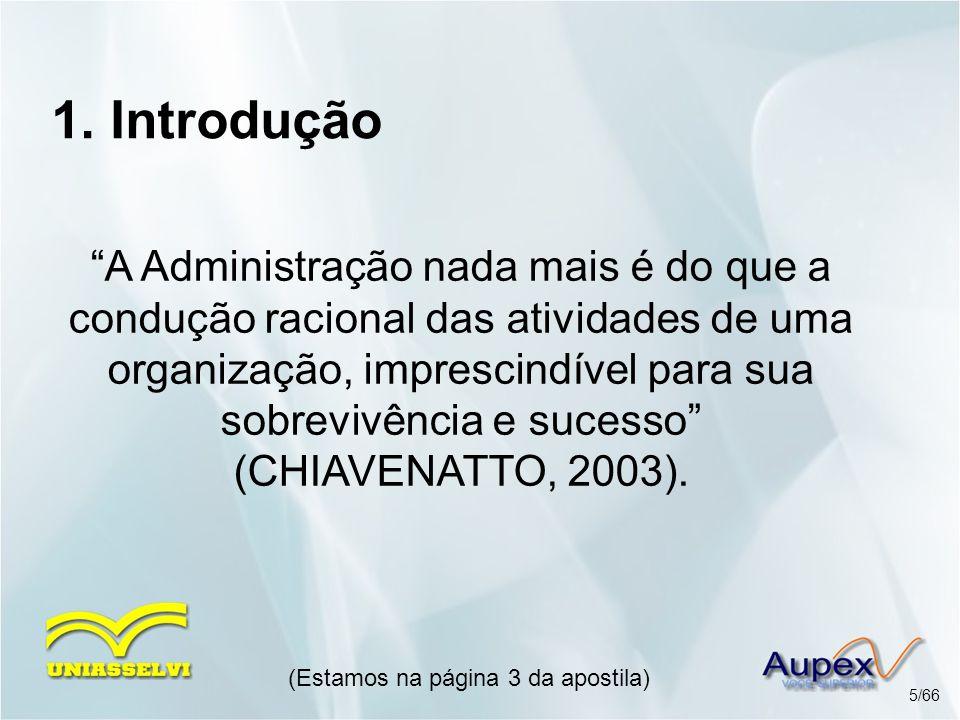 1. Introdução A Administração nada mais é do que a condução racional das atividades de uma organização, imprescindível para sua sobrevivência e sucess