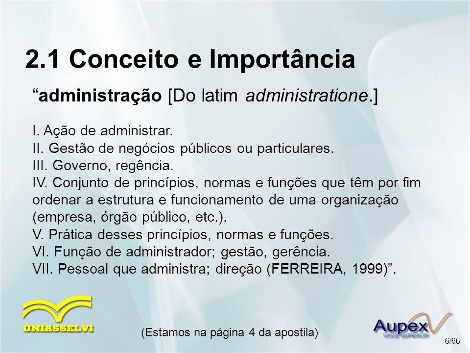 2.1 Conceito e Importância administração [Do latim administratione.] I. Ação de administrar. II. Gestão de negócios públicos ou particulares. III. Gov