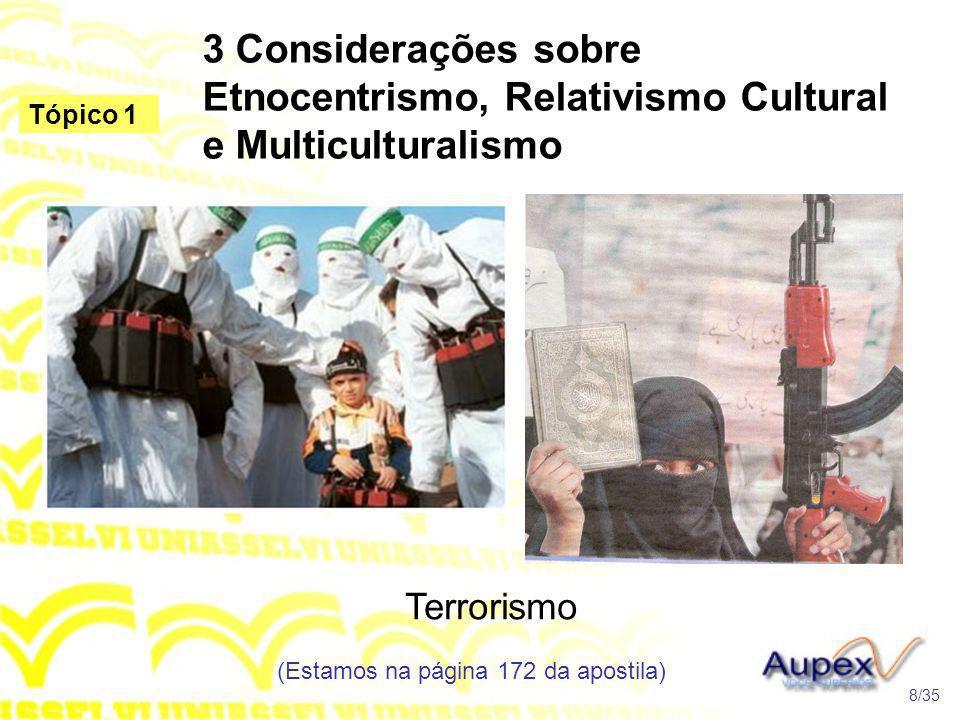 3 Considerações sobre Etnocentrismo, Relativismo Cultural e Multiculturalismo Terrorismo (Estamos na página 172 da apostila) 8/35 Tópico 1