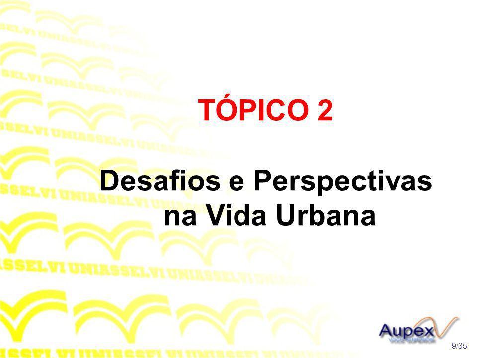 TÓPICO 2 Desafios e Perspectivas na Vida Urbana 9/35
