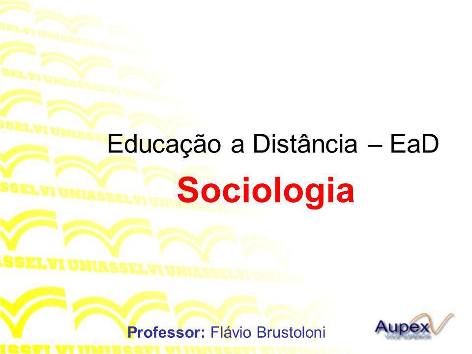 Educação a Distância – EaD Professor: Flávio Brustoloni Sociologia