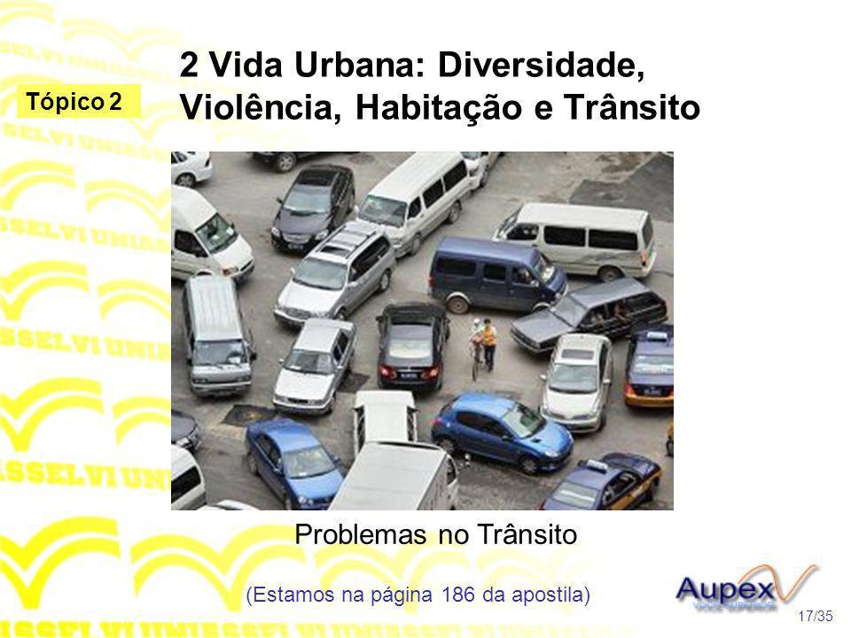 2 Vida Urbana: Diversidade, Violência, Habitação e Trânsito Problemas no Trânsito (Estamos na página 186 da apostila) 17/35 Tópico 2