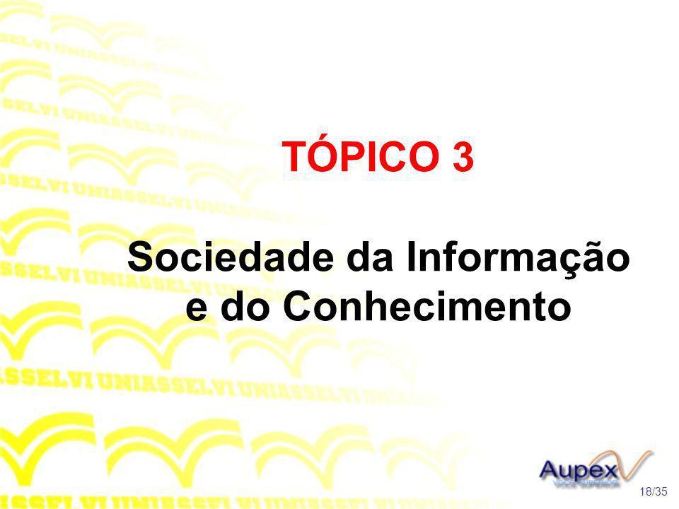 TÓPICO 3 Sociedade da Informação e do Conhecimento 18/35
