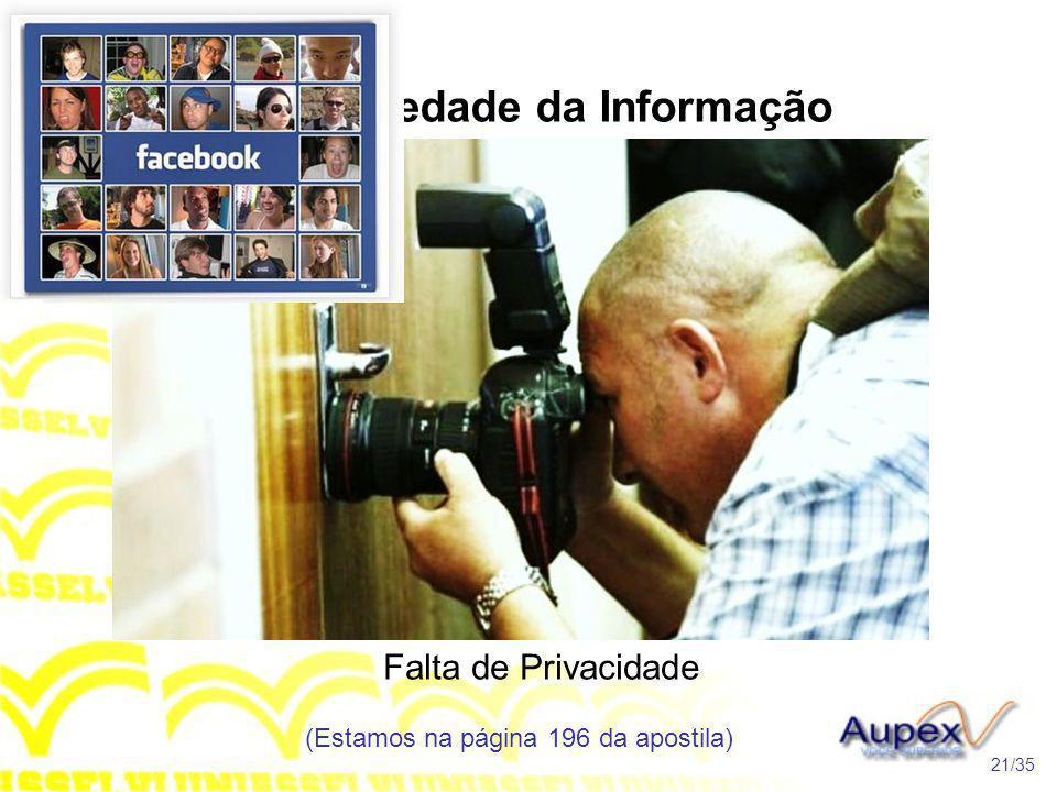 2 A Sociedade da Informação Falta de Privacidade (Estamos na página 196 da apostila) 21/35 Tópico 3