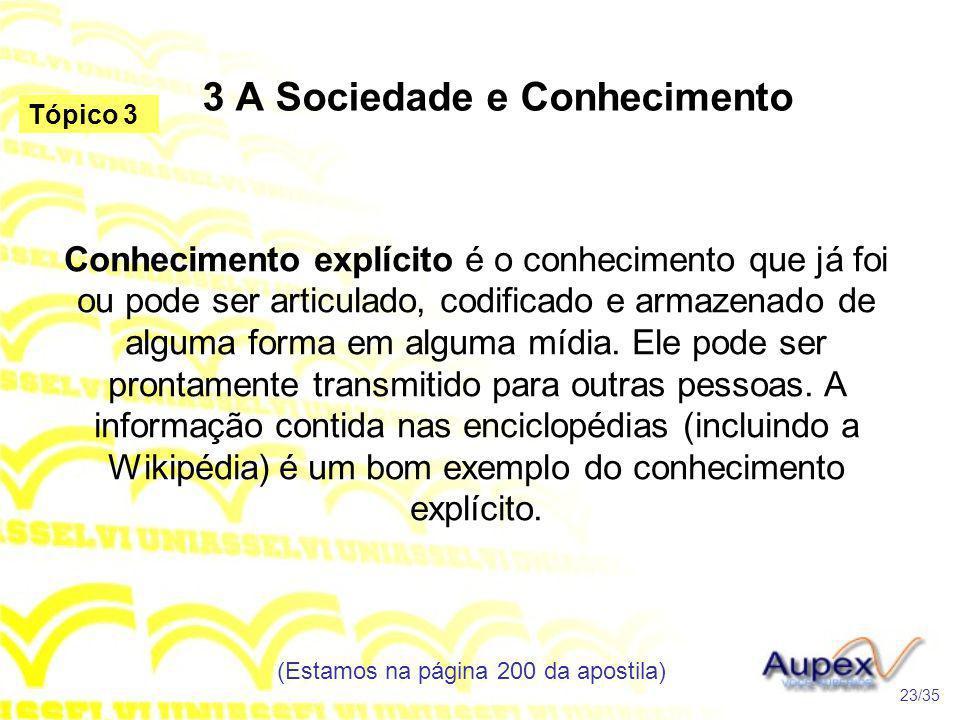 3 A Sociedade e Conhecimento Conhecimento explícito é o conhecimento que já foi ou pode ser articulado, codificado e armazenado de alguma forma em alg