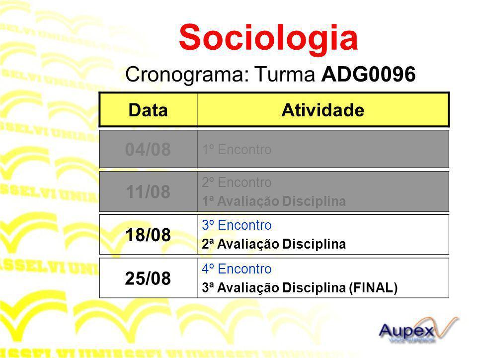 Cronograma: Turma ADG0096 Sociologia DataAtividade 11/08 2º Encontro 1ª Avaliação Disciplina 04/08 1º Encontro 18/08 3º Encontro 2ª Avaliação Discipli