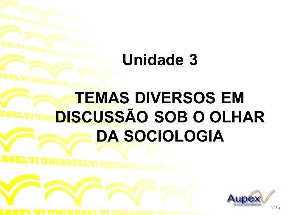 Unidade 3 TEMAS DIVERSOS EM DISCUSSÃO SOB O OLHAR DA SOCIOLOGIA 1/35