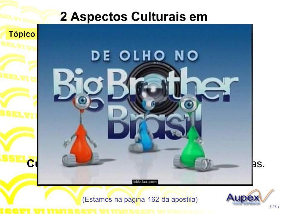 2 Aspectos Culturais em Discussão Cultura Vulgar – que é de domínio das massas. (Estamos na página 162 da apostila) 5/35 Tópico 1