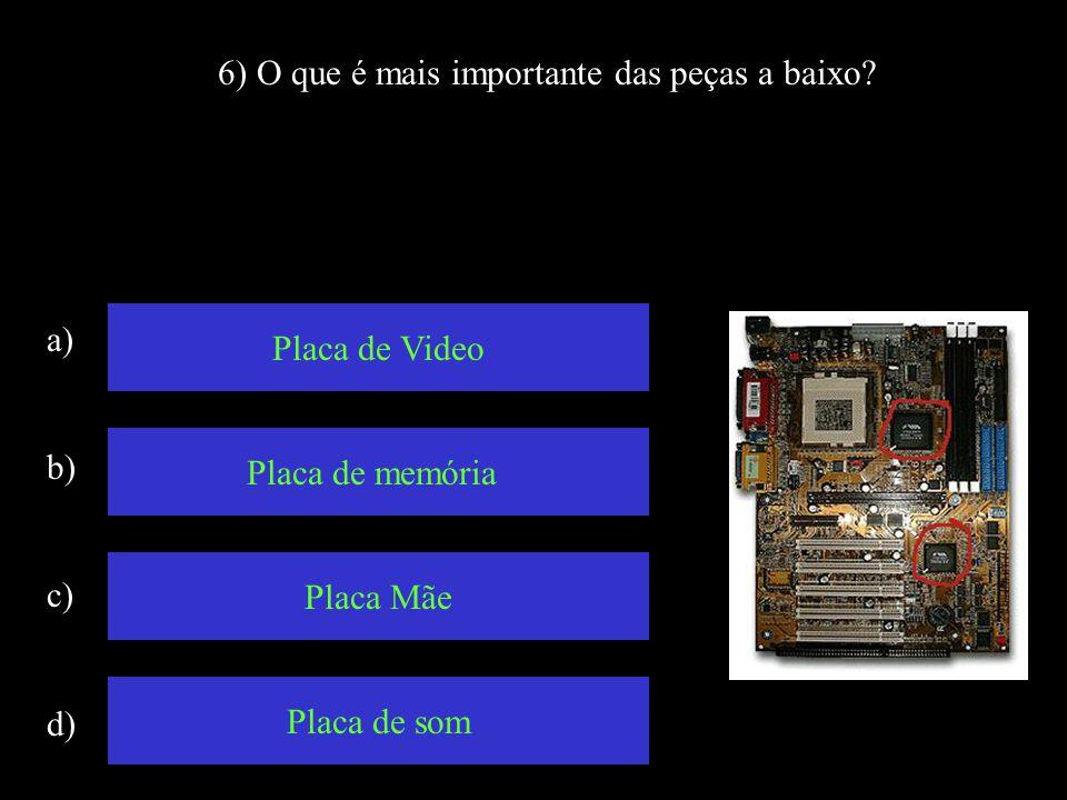 5) O que é maior? a) b) c) d) 10 Gb 1 Mb 256 Mb 1 Gb