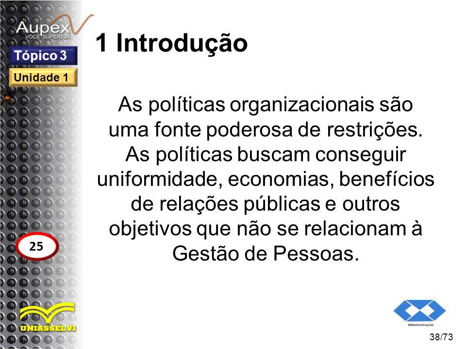 1 Introdução As políticas organizacionais são uma fonte poderosa de restrições. As políticas buscam conseguir uniformidade, economias, benefícios de r