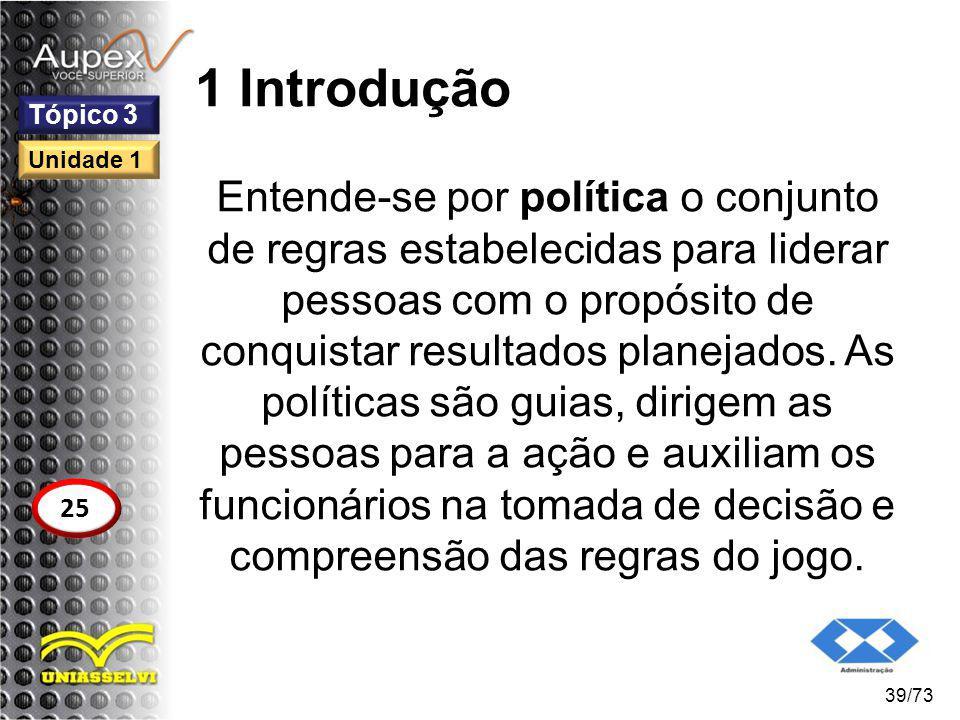 1 Introdução Entende-se por política o conjunto de regras estabelecidas para liderar pessoas com o propósito de conquistar resultados planejados. As p