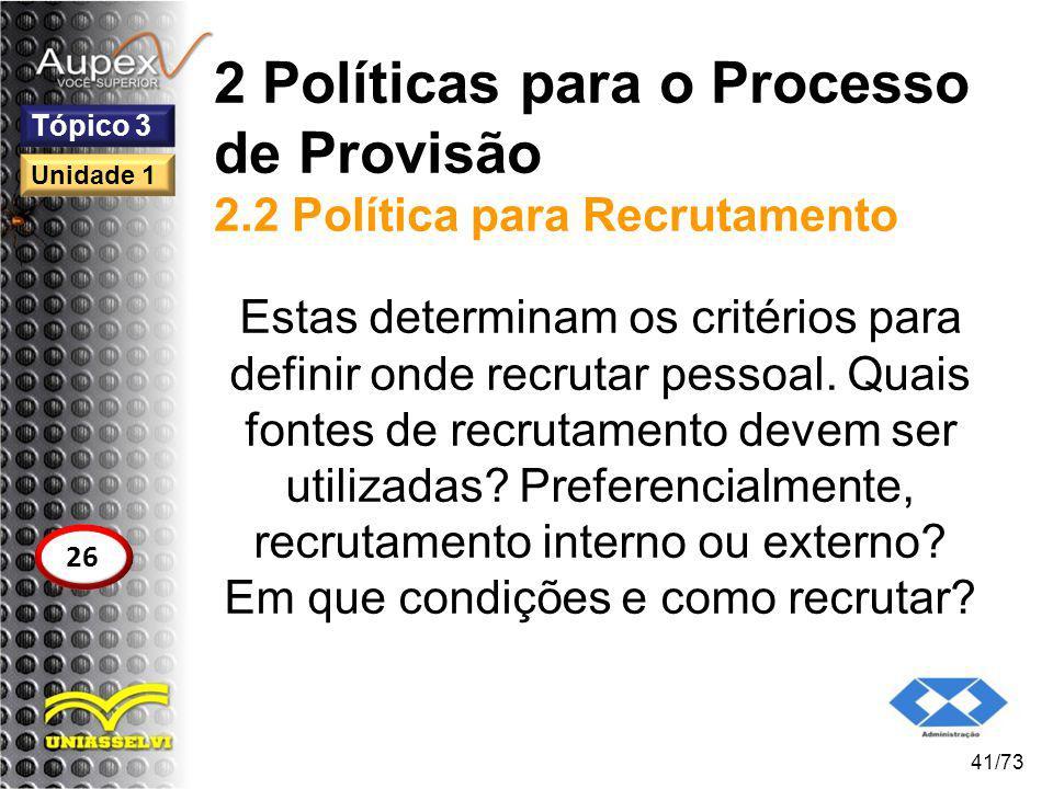 2 Políticas para o Processo de Provisão 2.2 Política para Recrutamento Estas determinam os critérios para definir onde recrutar pessoal. Quais fontes