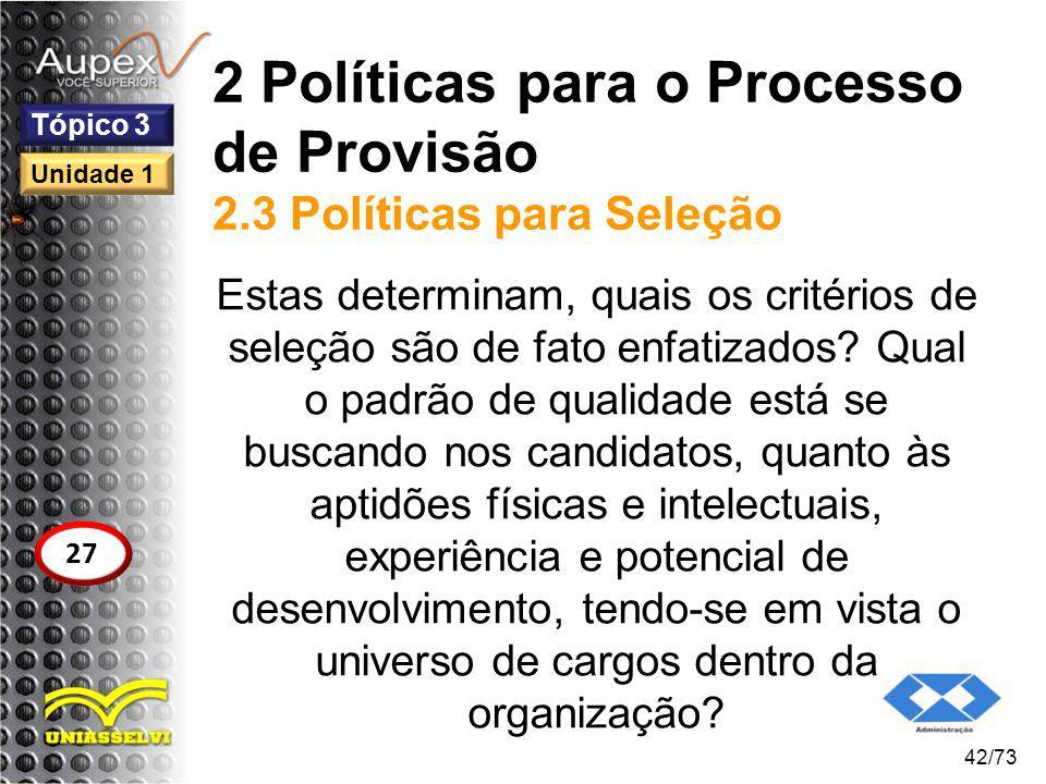 2 Políticas para o Processo de Provisão 2.3 Políticas para Seleção Estas determinam, quais os critérios de seleção são de fato enfatizados? Qual o pad
