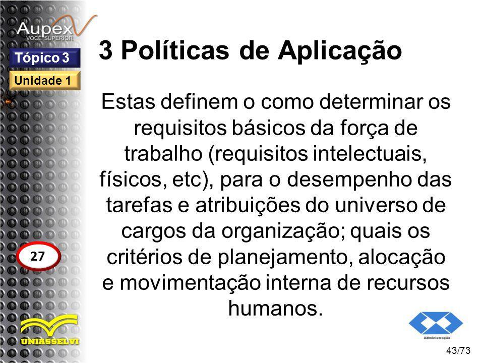 3 Políticas de Aplicação Estas definem o como determinar os requisitos básicos da força de trabalho (requisitos intelectuais, físicos, etc), para o de