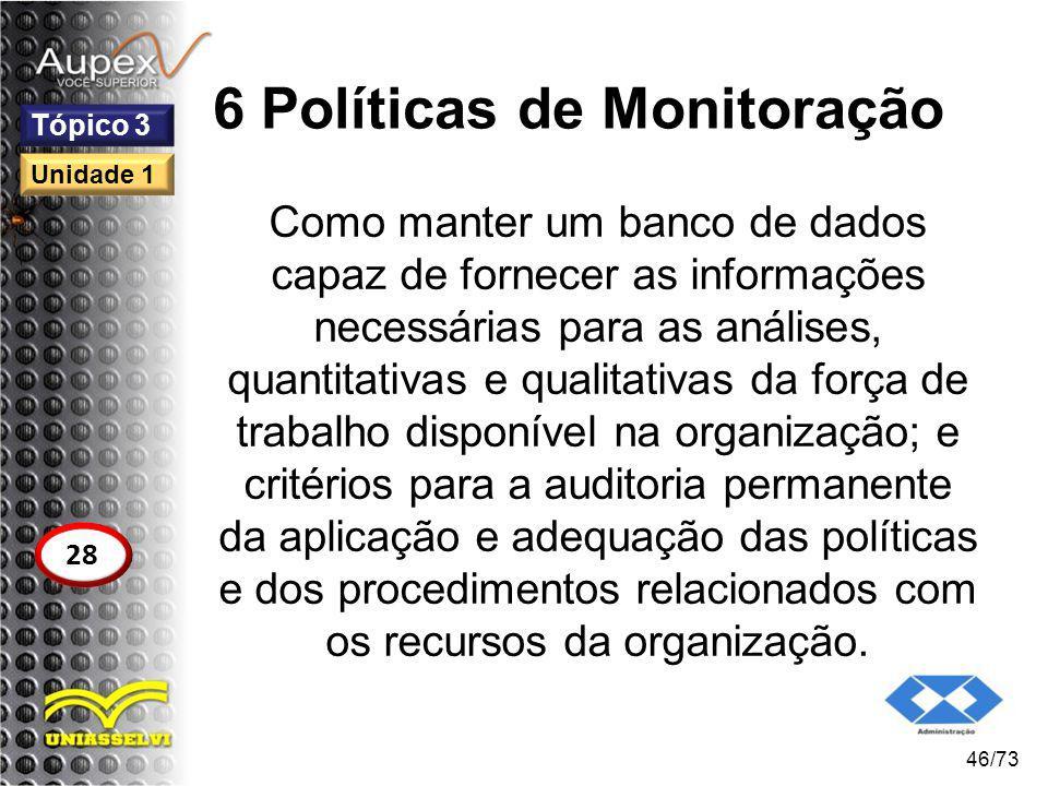 6 Políticas de Monitoração Como manter um banco de dados capaz de fornecer as informações necessárias para as análises, quantitativas e qualitativas d