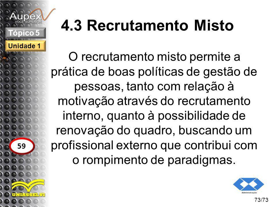 4.3 Recrutamento Misto O recrutamento misto permite a prática de boas políticas de gestão de pessoas, tanto com relação à motivação através do recruta