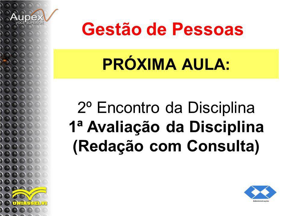 PRÓXIMA AULA: Gestão de Pessoas 2º Encontro da Disciplina 1ª Avaliação da Disciplina (Redação com Consulta)