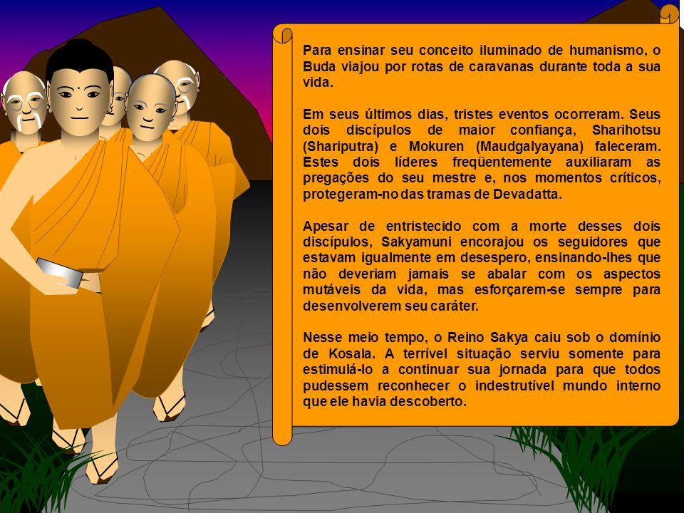 Para ensinar seu conceito iluminado de humanismo, o Buda viajou por rotas de caravanas durante toda a sua vida. Em seus últimos dias, tristes eventos