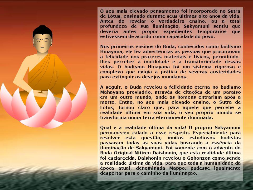 O seu mais elevado pensamento foi incorporado no Sutra de Lótus, ensinado durante seus últimos oito anos da vida. Antes de revelar o verdadeiro ensino