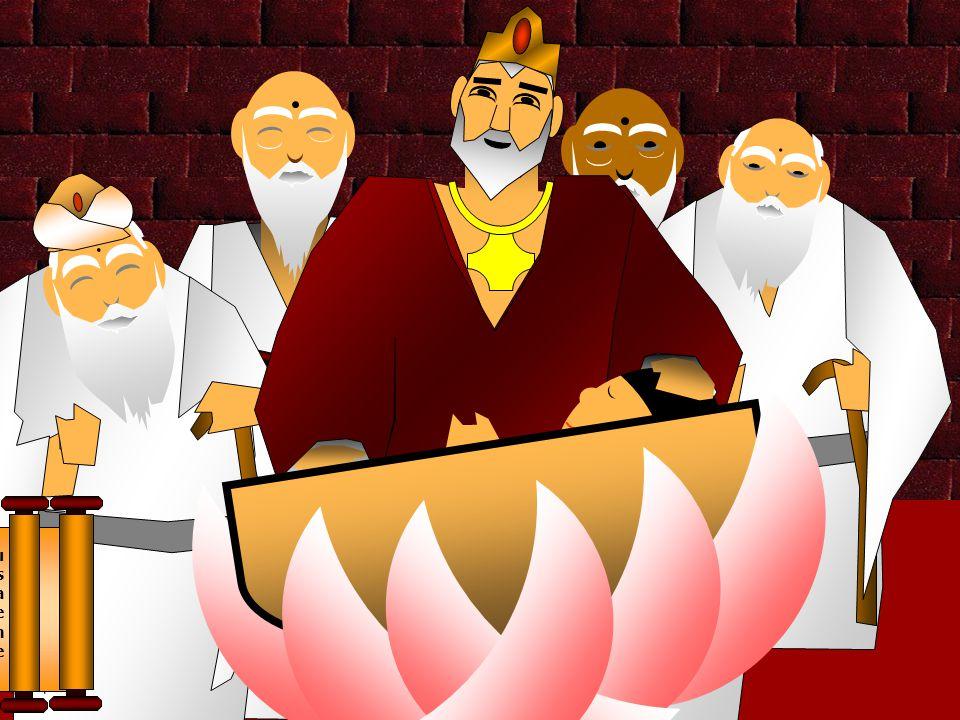 O Príncipe recebeu o nome de Siddharta que significa desejo satisfeito. O Rei perguntou aos sábios o que seu filho deveria ver que o levasse a renunci