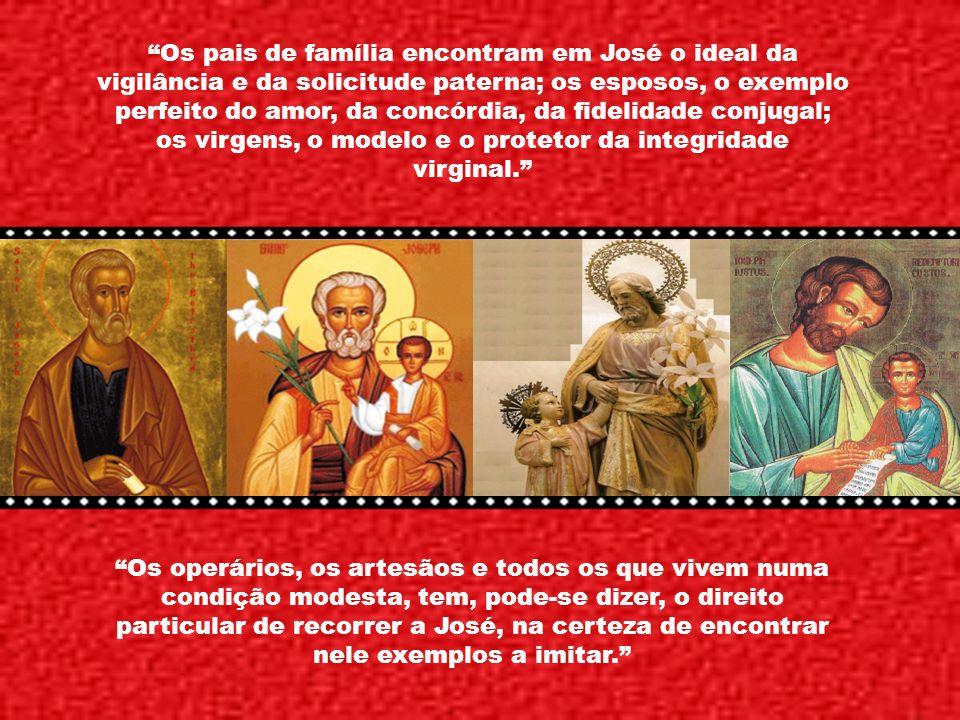 Está, portanto, em harmonia com as atribuições e com a dignidade de São José, que ele, assim como providenciava, uma vez, para todas as necessidades d