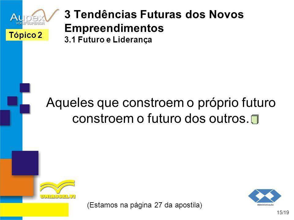 3 Tendências Futuras dos Novos Empreendimentos 3.1 Futuro e Liderança Aqueles que constroem o próprio futuro constroem o futuro dos outros. (Estamos n