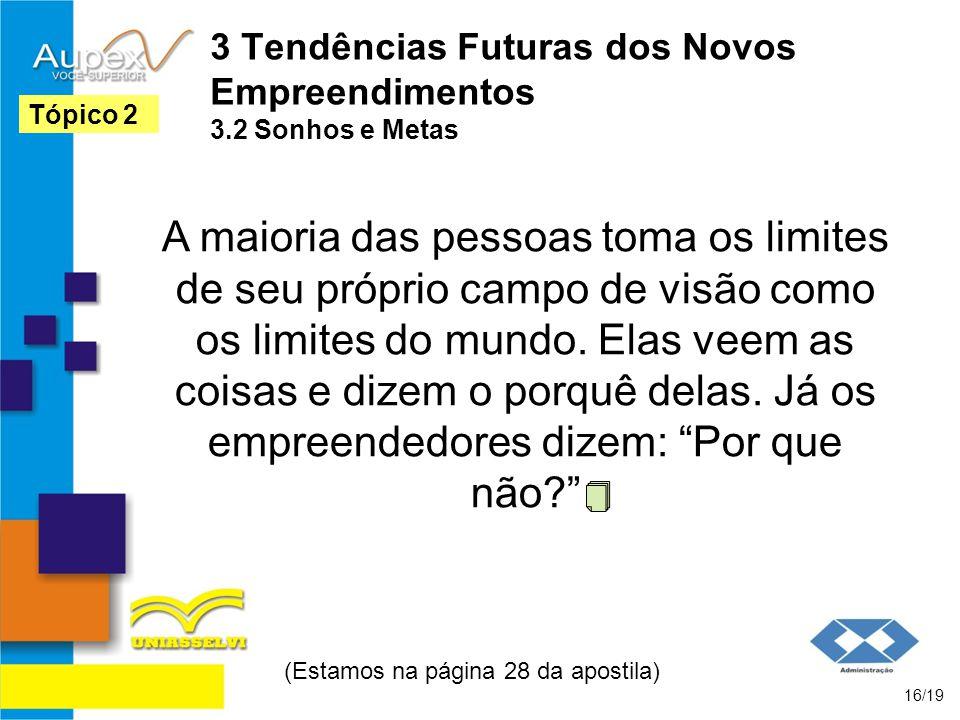 3 Tendências Futuras dos Novos Empreendimentos 3.2 Sonhos e Metas A maioria das pessoas toma os limites de seu próprio campo de visão como os limites