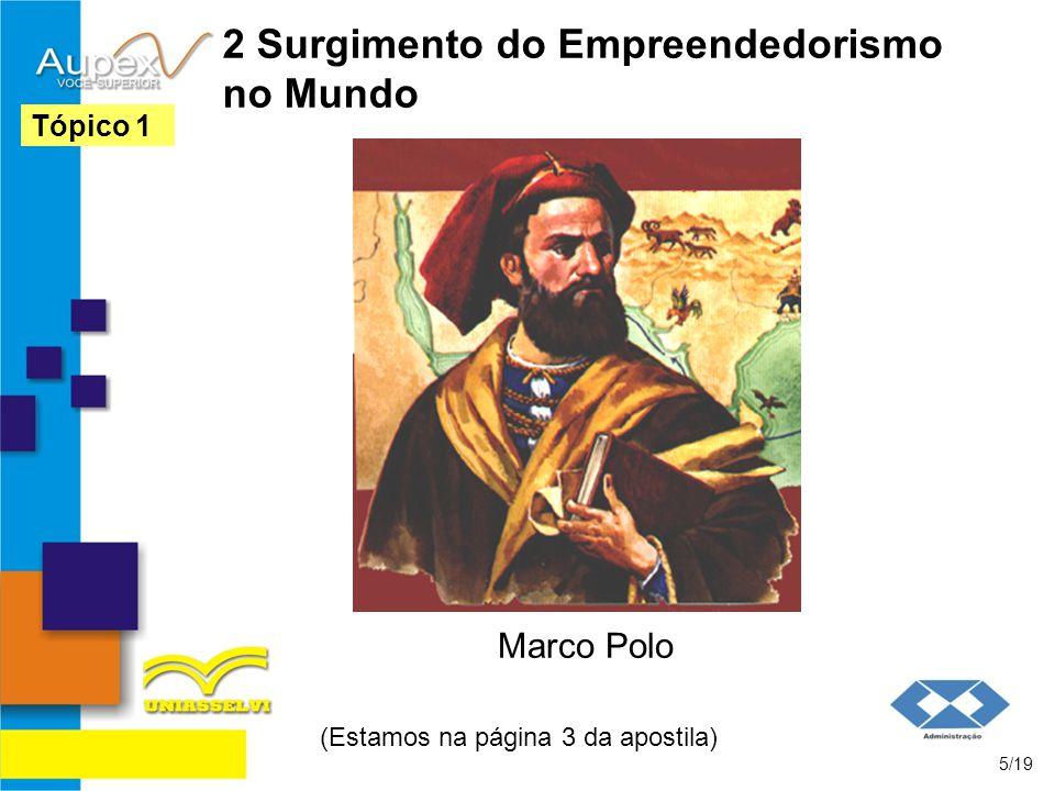 2 Surgimento do Empreendedorismo no Mundo Marco Polo (Estamos na página 3 da apostila) 5/19 Tópico 1