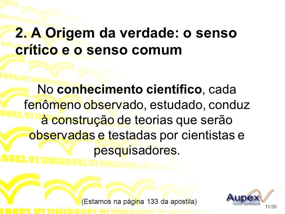 2. A Origem da verdade: o senso crítico e o senso comum No conhecimento científico, cada fenômeno observado, estudado, conduz à construção de teorias
