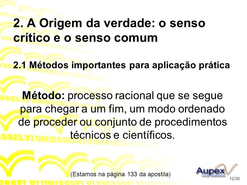 2. A Origem da verdade: o senso crítico e o senso comum 2.1 Métodos importantes para aplicação prática Método: processo racional que se segue para che