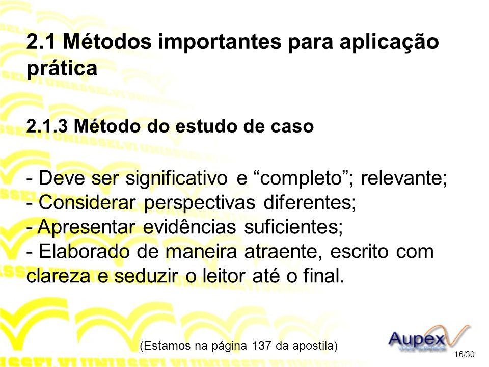 2.1 Métodos importantes para aplicação prática 2.1.3 Método do estudo de caso - Deve ser significativo e completo; relevante; - Considerar perspectiva