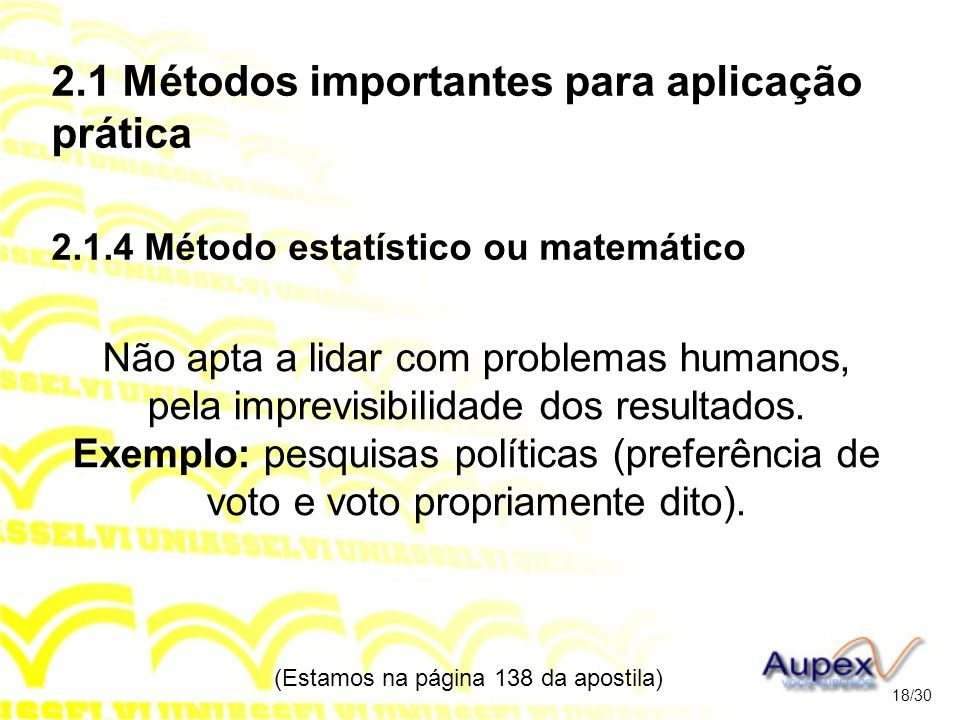 2.1 Métodos importantes para aplicação prática 2.1.4 Método estatístico ou matemático Não apta a lidar com problemas humanos, pela imprevisibilidade d