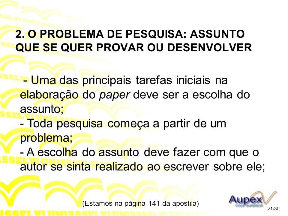 2. O PROBLEMA DE PESQUISA: ASSUNTO QUE SE QUER PROVAR OU DESENVOLVER - Uma das principais tarefas iniciais na elaboração do paper deve ser a escolha d