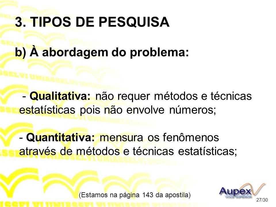 3. TIPOS DE PESQUISA b) À abordagem do problema: - Qualitativa: não requer métodos e técnicas estatísticas pois não envolve números; - Quantitativa: m