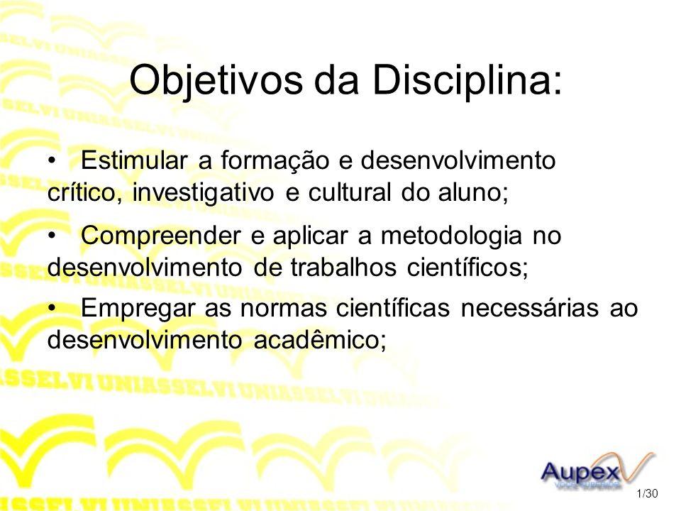 Objetivos da Disciplina: Estimular a formação e desenvolvimento crítico, investigativo e cultural do aluno; Empregar as normas científicas necessárias