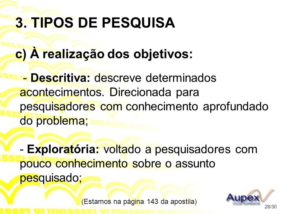 3. TIPOS DE PESQUISA c) À realização dos objetivos: - Descritiva: descreve determinados acontecimentos. Direcionada para pesquisadores com conheciment